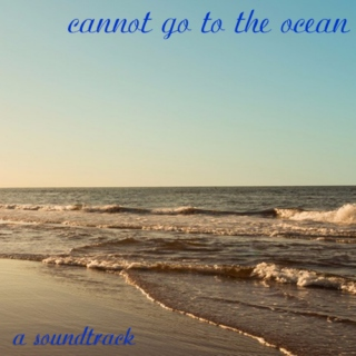 cannot go to the ocean