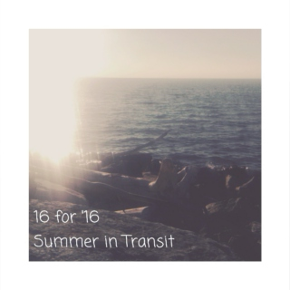 16 for '16 | Summer in Transit