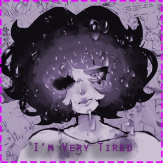 I'm Very Tired