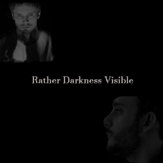 Rather Darkness Visible