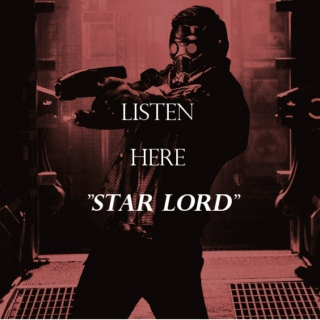 "Listen Here ""Star Lord"""