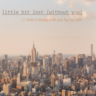 i. little bit lost (without you)