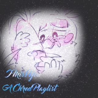 I Miss You - A Chred Playlist