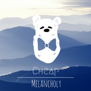 Cheap Melancholy