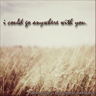 i could go anywhere with you.