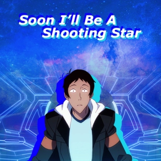 Soon I'll Be A Shooting Star
