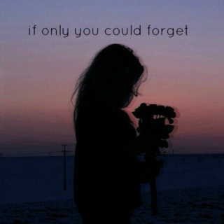if only you could forget