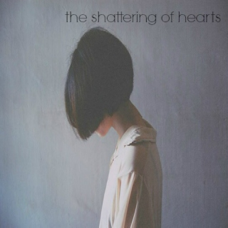 the shattering of hearts