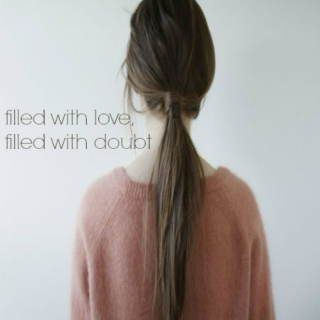 filled with love, filled with doubt