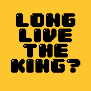 long live the king...or not