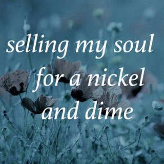 selling my soul for a nickel and dime