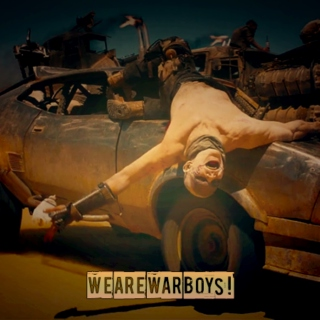 we are war boys!
