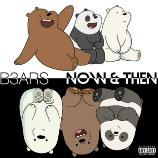 B3ARS' Now & Then [Explicit]