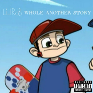 Lil Rob's Whole Another Story [Explicit]