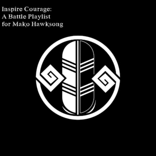 Inspire Courage: A Battle Playlist for Mako Hawksong