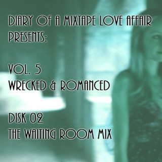 122: The Waiting Room Mix [Vol. 5 - Wrecked & Romanced: Disk 02]