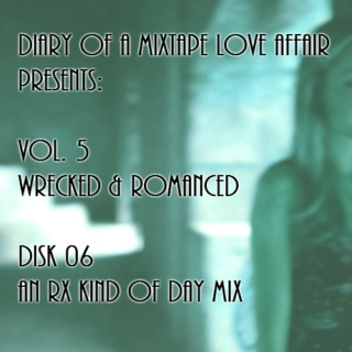 126: An RX Kind of Day Mix [Vol. 5 - Wrecked & Romanced: Disk 06]