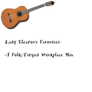 Lady Eleanor's Favorites: A Folk Tinged Workplace Mix