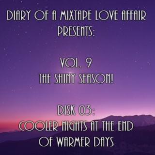 171: Cooler Nights at The End of Warmer Days  [Vol. 9 - The Shiny Season: Disk 03]
