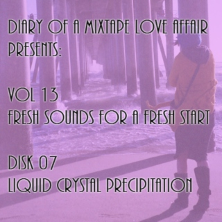 219: Liquid Crystal Precipitation  [Vol. 13 - Fresh Sounds For A Fresh Start: Disk 07]