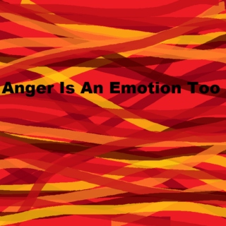 Anger is An Emotion Too
