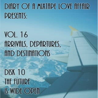 258: The Future is Wide Open [Vol. 16 - Arrivals, Departures, & Destinations: Disk 10]