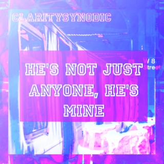 """""""He's not just anyone, he's mine"""""""
