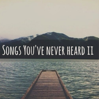 Songs you've never heard II