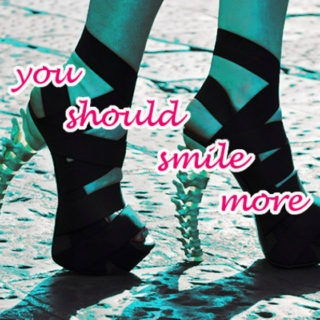 you should smile more
