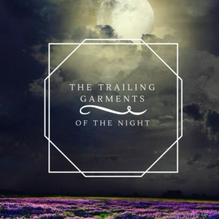 the trailing garments of the night