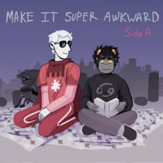 MAKE IT SUPER AWKWARD - a davekat fanmix (Side A)
