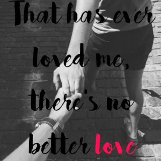 That ever has loved me, there's no better love