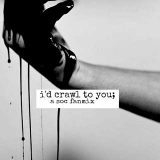 i'd crawl to you;