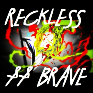 RECKLESS && BRAVE