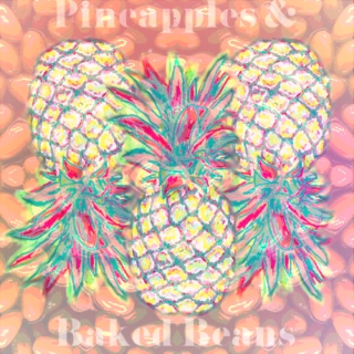 Pineapples & Baked Beans
