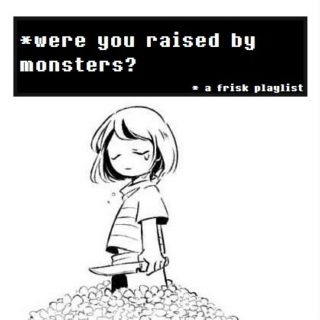 *were you raised by monsters?