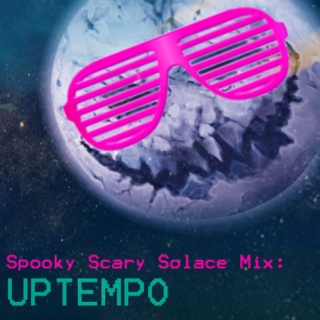 Spooky Scary Solace Mix: Uptempo
