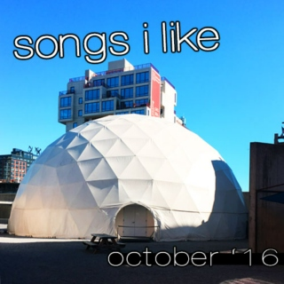 songs i like 10.16 (october)