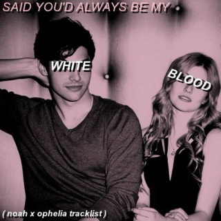 said you'd always be my WHITE BLOOD.