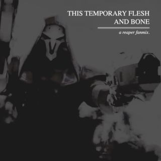 this temporary flesh and bone.