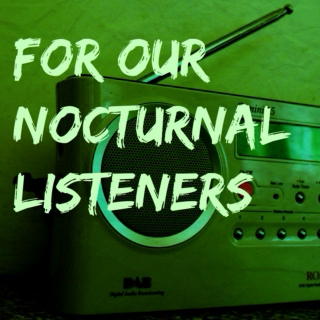 For Our Nocturnal Listeners