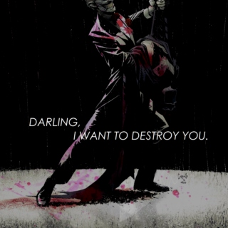 darling, i want to destroy you.