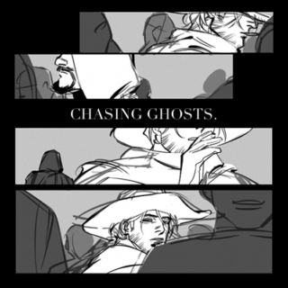 [ CHASING GHOSTS. ]