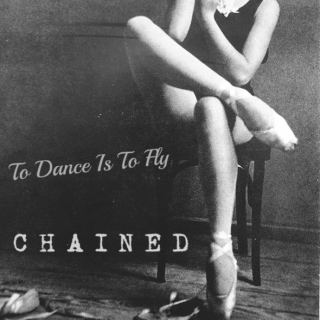 To Dance Is To Fly: Chained