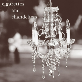 cigarettes and chandeliers.