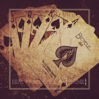 || Deal it all back in {SPADES};;