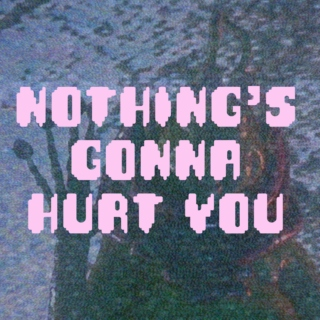 Nothing's Gonna Hurt You
