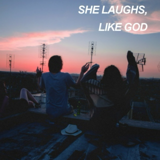 she laughs, like god