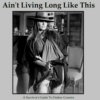 Ain't Living Long Like This - A Survivor's Guide To Outlaw Country