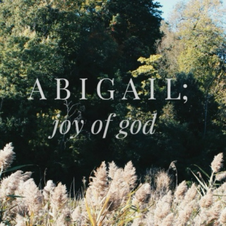 Abigail; Joy of God